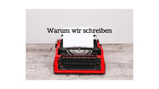 Warum wir schreiben