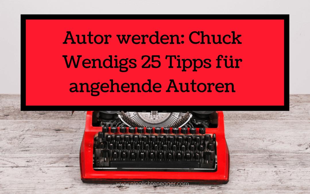 Autor werden: Chuck Wendigs 25 Tipps für angehende Autoren