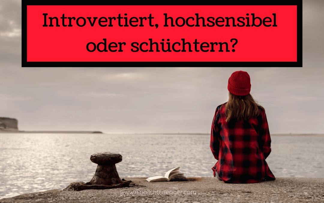 Introvertiert, hochsensibel oder schüchtern?